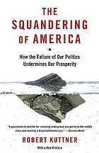 The squandering of America : how the failure of our politics undermines our prosperity
