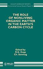 The role of nonliving organic matter in the earth's carbon cycle : report of the Dahlem Workshop on the Role of Nonliving Organic Matter in the Earth's Carbon Cycle, Berlin 1993, September 12-17
