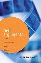 Reel arguments : film, philosophy, and social criticism