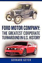 Ford Motor Company : the greatest corporate turnaround in U.S. history