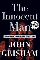 The innocent man : [large print book discussion kit] : murder and injustice in a small town