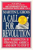 A call for revolution : how government is strangling America--and how to stop it