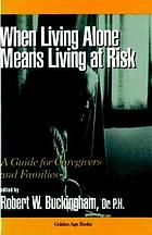 When living alone means living at risk : a guide for caregivers and families