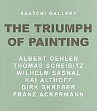 The triumph of paintingThe triumph of painting [2] : Albert Oehlen, Thomas Scheibitz, Wilhelm Sasnal, Kai Althoff, Dirk Skreber, Franz Ackermann
