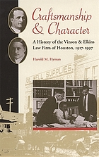 Craftsmanship and character : a history of the Vinson & Elkins law firm of Houston, 1917-1997