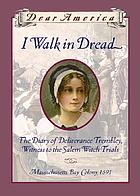 Dear America : I walk in dread : the diary of Deliverance Trembley, witness to the Salem witch trials