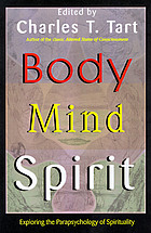 Body, mind, spirit : exploring the parapsychology of spirituality