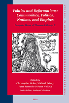 Politics and reformations communities, polities, nations, and empires : essays in honor of Thomas A. Brady, Jr.