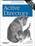 Active directory : [design and deployment of Microsoft's active directory; covers ADAM, Windows Server 2003, SP1, and R2