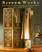 Screen works : practical and inspirational ideas for making and using screens in the home