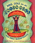 Mrs. Cole on an onion roll, and other school poems