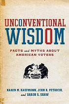 Unconventional wisdom facts and myths about American voters