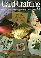 Card crafting : over 45 ideas for making greeting cards & stationery