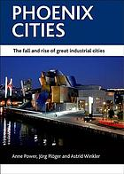 Phoenix cities : the fall and rise of great industrial cities