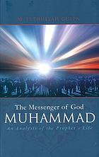 The Messenger of God Muhammad : an analysis of the Prophet's life