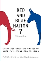 Red and blue nation? : characteristics and causes of America's polarized politics