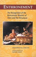 Enthronement : the recognition of the reincarnate masters of Tibet and the Himalayas
