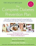 The complete diabetes prevention plan : a guide to understanding the emerging epidemic of prediabetes and halting its progression to diabetes