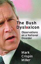 The Bush dyslexicon : observations on a national disorder