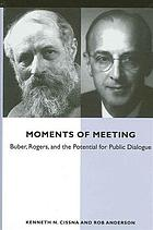 Moments of meeting : Buber, Rogers, and the potential for public dialogue