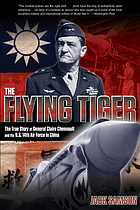 The flying tiger : the true story of General Claire Chennault and the U.S. 14th Air Force in China