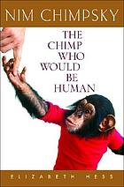 Nim Chimpsky : the chimp who would be human