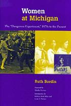 "Women at Michigan : the ""dangerous experiment,"" 1870s to the present"