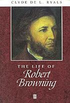 The life of Robert Browning : a critical biography