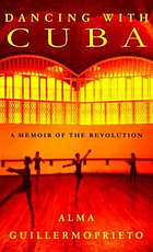 Dancing with Cuba : a memoir of the revolution