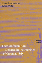 The confederation debates in the Province of Canada, 1865 : a selection