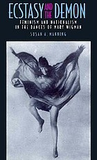 Ecstasy and the demon : feminism and nationalism in the dances of Mary Wigman