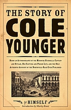 The story of Cole Younger by himself : being an autobiography of the Missouri guerrilla captain and outlaw, his capture and prison life, and the only authentic account of the Northfield raid ever published
