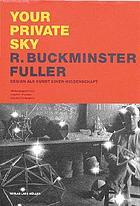 Your private sky : R. Buckminster Fuller : Design als Kunst einer Wissenschaft