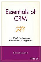 Essentials of CRM : a guide to customer relationship management