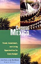 Choose Mexico : travel, investment, and living opportunities for every budget