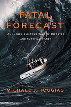 Fatal forecast : an incredible true tale of tragedy and survival at sea
