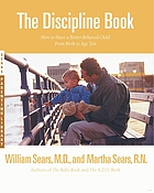 The discipline book : everything you need to know to have a better-behaved child--from birth to age ten