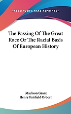 The passing of the great race, or : the racial basis of European history