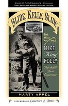 "Slide, Kelly, slide : the wild life and times of Mike ""King"" Kelly, baseball's first superstar"