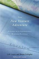 The new venture adventure : succeed with professional business planning