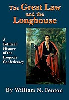 The Great Law and the Longhouse : a political history of the Iroquois Confederacy