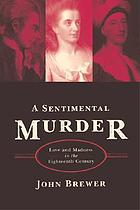 A sentimental murder : love and madness in the eighteenth century