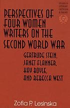 Perspectives of four women writers on the Second World War : Gertrude Stein, Janet Flanner, Kay Boyle, and Rebecca West