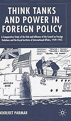Think tanks and power in foreign policy : a comparative study of the role and influence of the Council on Foreign Relations and the Royal Institute of International Affairs, 1939-1945