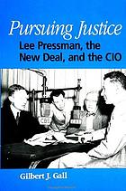 Pursuing justice : Lee Pressman, the New Deal, and the CIO