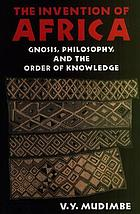 The invention of Africa : gnosis, philosophy, and the order of knowledge