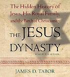 The Jesus dynasty [the hidden history of Jesus, his royal family, and the birth of Christianity]