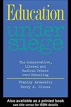 Education under siege : the conservative, liberal, and radical debate over schooling