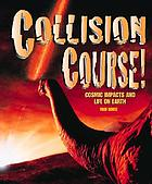 Collision course! : cosmic impacts and life on earth