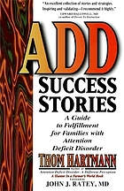 ADD success stories : a guide to fulfillment for families with Attention Deficit Disorder : maps, guidebooks, and travelogues for hunters in this farmer's world